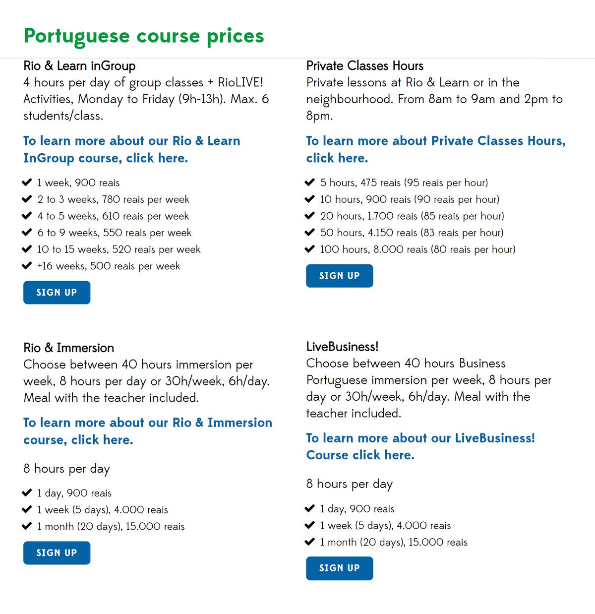 Стоимость курсов вчастной школе Rio andLearn зависит отдлительности учебы: чем дольше вы учитесь, тем дешевле стоит неделя иличас занятий